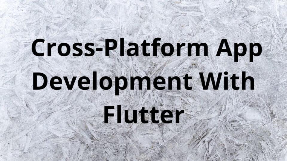 Cross-Platform App Development With Flutter (1)