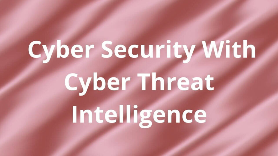 Cyber Security With Cyber Threat Intelligence