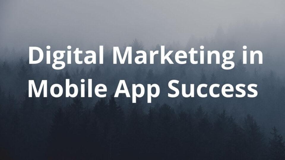 Digital Marketing in Mobile App Success (1)