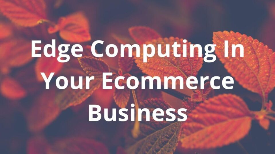 Edge Computing In Ecommerce Business